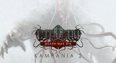 Cthulhu: Death May Die - Kampania 2